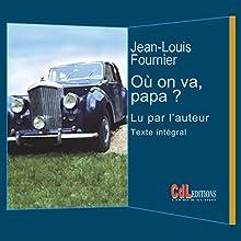 Où on va, papa ?   Livre audio Auteur(s) : Jean-Louis Fournier Narrateur(s) : Jean-Louis Fournier