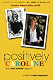 img - for Positively Caroline: How I beat bulimia for good... and found real happiness book / textbook / text book