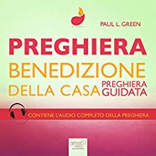 Preghiera. Benedizione della casa [Prayer. Blessing of the House]: Preghiera guidata [Guided Prayer] Audiobook by Paul L. Green Narrated by Valentina Palmieri