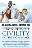img - for How To Promote Civility In The Workplace  : Civil Behavior at Work: What You Can Do to Stop Incivility and Reclaim Joy In The Workplace (Workplace Improvement) book / textbook / text book