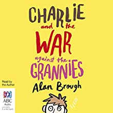 Charlie and the War Against the Grannies Audiobook by Alan Brough Narrated by Alan Brough