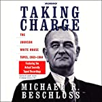 Taking Charge: The Johnson White House Tapes, 1963-1964 | Michael R. Beschloss