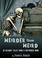 Weirder Than Weird (18 bizarre tales from a disturbed mind)
