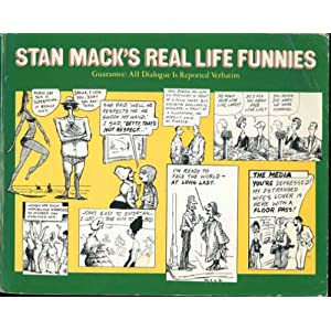 Stan MacK's Real Life Funnies: Guarantee, All Dialogue Is Reported Verbatim Stanley Mack