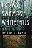 Bows, Swamps, Whitetails (0595413625) by Lewis, Tim
