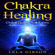 Chakra Healing: Chakra Healing and Karmic Awareness for Beginners Audiobook by Lela Gibson Narrated by Amy Barron Smolinski