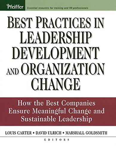Best Practices in Leadership Development and Organization Change: How the Best Companies Ensure Meaningful Change and Su