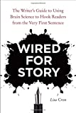 Wired for Story: The Writers Guide to Using Brain Science to Hook Readers from the Very First Sentence