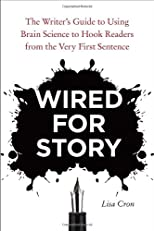 Wired for Story: The Writer&#39;s Guide to Using Brain Science to Hook Readers from the Very First Sentence