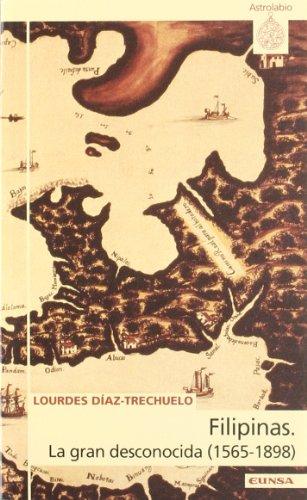 Filipinas: La gran desconocida, 1565-1898 (Serie Historia) (Spanish Edition)