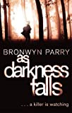 Bronwyn Parry As Darkness Falls: Number 1 in series (Dungirri)