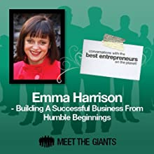 Emma Harrison - Building a Successful Business from Humble Beginnings: Conversations with the Best Entrepreneurs on the Planet Speech by Emma Harrison Narrated by Mike Giles