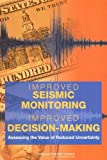 img - for Improved Seismic Monitoring - Improved Decision-Making:: Assessing the Value of Reduced Uncertainty book / textbook / text book