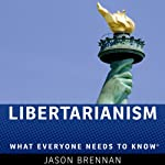 Libertarianism: What Everyone Needs to Know   Jason Brennan