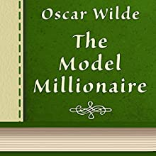 The Model Millionaire (       UNABRIDGED) by Oscar Wilde Narrated by Anastasia Bertollo