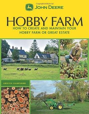 John Deere: Hobby Farm: How to Create and Maintain Your Hobby Farm or Great Estate