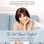It's Not About Perfect: Competing for My Country and Fighting for My Life | Shannon Miller