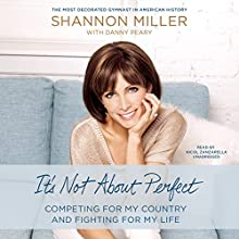 It's Not About Perfect: Competing for My Country and Fighting for My Life (       UNABRIDGED) by Shannon Miller Narrated by Nicol Zanzarella