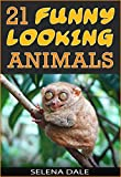 21 Funny Looking Animals: Extraordinary Animal Photos & Facinating Fun Facts For Kids (Weird & Wonderful Animals - Book 7)
