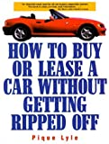 img - for How to Buy or Lease a Car Without Getting Ripped Off 1st edition by Lyle, Pique (1999) Paperback book / textbook / text book
