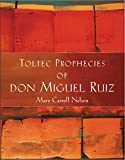 Toltec Prophecies of Don Miguel Ruiz (157178134X) by Mary Carroll Nelson