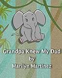 Grandpa Knew My Dad by Martinez, Marilyn J (2013) Paperback