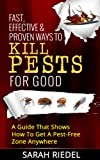 img - for Fast, Effective & Proven Ways To Kill Pests For Good - A Guide That Shows How To Get A Pest-Free Zone Anywhere (Pest Free, Pest Control, Bed Bugs, Ants, Termites, Pest killer) book / textbook / text book