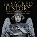 The Sacred History: How Angels, Mystics and Higher Intelligence Made Our World Audiobook by Jonathan Black Narrated by David Bauckham