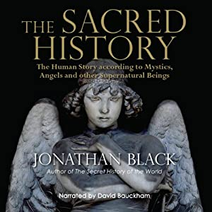 The Sacred History: How Angels, Mystics and Higher Intelligence Made Our World | [Jonathan Black]