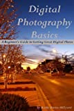 51lNKIFYwfL. SL160  Digital Photography Basics: A Beginners Guide to Getting Great Digital Photos Reviews