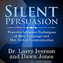 Silent Persuasion: Powerful Influence Techniques of Body Language and Non-Verbal Communication  by Larry Iverson, Dawn Jones, Tony Alessandra, Audrey Nelson Narrated by Larry Iverson, Dawn Jones, Tony Alessandra, Audrey Nelson