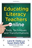 Educating Literacy Teachers Online Tools, Techniques, and Transformations (Language & Literacy)