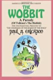 The Wobbit A Parody (Of Tolkien's The Hobbit): or, There Goes My Back Again (The Wobbit: A Parody Series) (Volume 1)