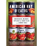 img - for [ The American Way of Eating: Undercover at Walmart, Applebee's, Farm Fields and the Dinner Table BY McMillan, Tracie ( Author ) ] { Hardcover } 2012 book / textbook / text book
