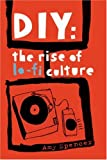 DIY: The Rise of Lo-fi Culture (0714531057) by Amy Spencer