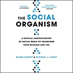 The Social Organism: A Radical Understanding of Social Media to Transform Your Business and Life | Oliver Luckett,Michael Casey