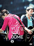 LIVE FILMS YUZU YOU DOME DAY 2 ~みんな、どうむありがとう~ [DVD]