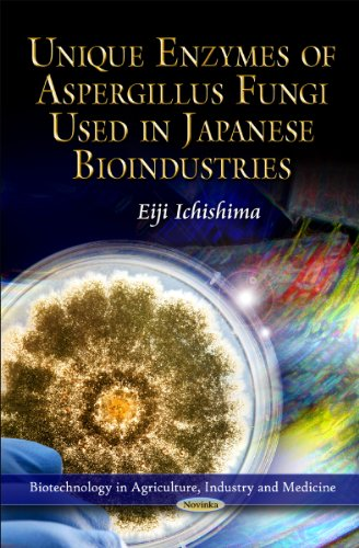 Unique Enzymes of Aspergillus Fungi Used in Japanese Bioindustries (Biotechnology in Agriculture, Industry and Medicine)