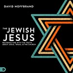 The Jewish Jesus: Reconnecting with the Truth About Jesus, Israel, and the Church | David Hoffbrand