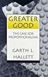 img - for Greater Good: The Case for Proportionalism (Moral Traditions and Moral Arguments) book / textbook / text book