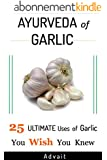 Ayurveda of Garlic: 25 Ultimate Uses of Garlic You Wish You Knew ('Ayurveda of...' Book 1) (English Edition)