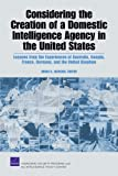 img - for Considering the Creation of a Domestic Intelligence Agency in the United States: Lessons from the Experiences of Australia, Canada, France, Germany, and the United Kingdom book / textbook / text book