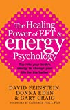 The Healing Power Of EFT and Energy Psychology: Tap into your body's energy to change your life for the better (English Edition)
