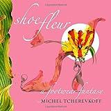 Shoe Fleur: A Footwear Fantasy