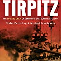 Tirpitz: The Life and Death of Germany's Last Super Battleship Audiobook by Niklas Zetterling, Michael Tamelander Narrated by Pete Larkin