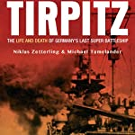 Tirpitz: The Life and Death of Germany's Last Super Battleship | Niklas Zetterling,Michael Tamelander