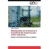 Obstáculos en el acceso a la justicia de mujeres que viven violencia: Estudio con Ministerios Públicos en México...