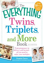 The Everything Twins, Triplets, and More Book: From pregnancy to delivery and beyond-all you need to enjoy your multiples (Everything®)