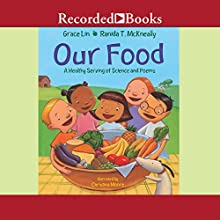 Our Food: A Healthy Serving of Science and Poems Audiobook by Grace Lin, Ranida T. McKneally Narrated by Christina Moore