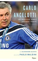 Carlo Ancelotti: The Beautiful Games of an Ordinary Genius
